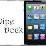 SwipeDock - スワイプ操作でホーム画面からドックを隠す [JBApp]