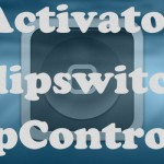 Activator、Flipswitch、FlipControlCenterがアップデート。不具合修正&機能追加 [JBApp]