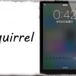 Squirrel - ホーム画面が透けて見えるようなロック画面背景に [JBApp]
